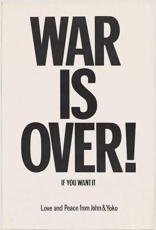 Yoko Ono and John Lennon, WAR IS OVER! if you want it, 1969; offset, 29 15/16 x 20 inches; image via The Museum of Modern Art, New York, The Gilbert and Lila Silverman Fluxus Collection Gift, 2008; © Yoko Ono 2014